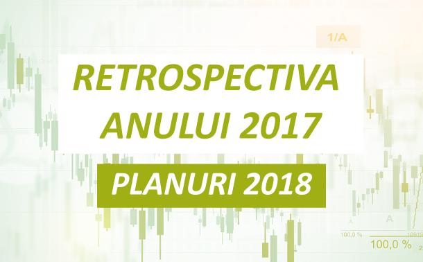 Retrospectiva anului 2017 si planurile pentru 2018
